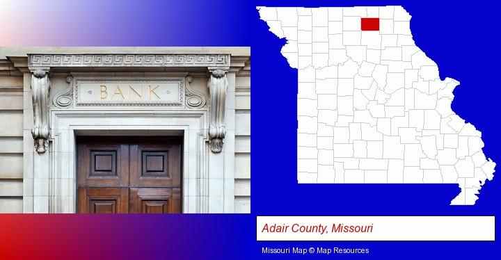 a bank building; Adair County, Missouri highlighted in red on a map