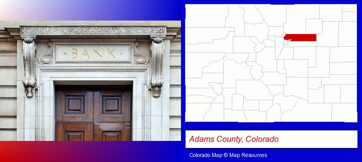 a bank building; Adams County, Colorado highlighted in red on a map
