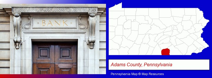 a bank building; Adams County, Pennsylvania highlighted in red on a map