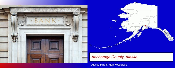 a bank building; Anchorage County, Alaska highlighted in red on a map