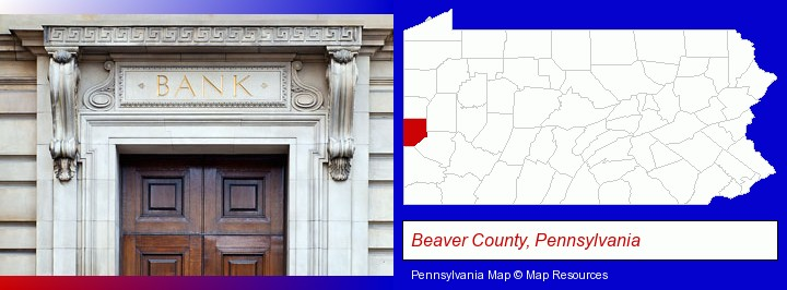a bank building; Beaver County, Pennsylvania highlighted in red on a map