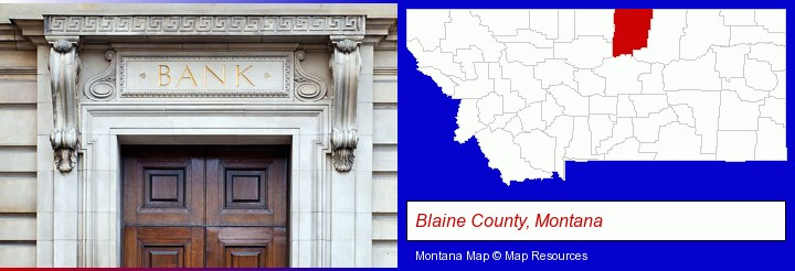 a bank building; Blaine County, Montana highlighted in red on a map