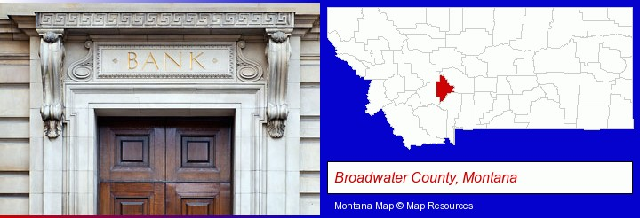 a bank building; Broadwater County, Montana highlighted in red on a map