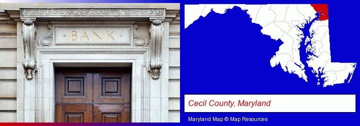 a bank building; Cecil County, Maryland highlighted in red on a map
