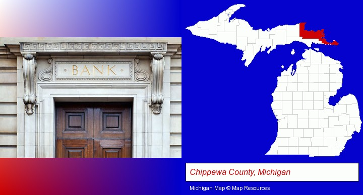 a bank building; Chippewa County, Michigan highlighted in red on a map