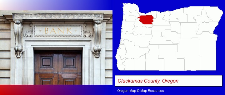 a bank building; Clackamas County, Oregon highlighted in red on a map