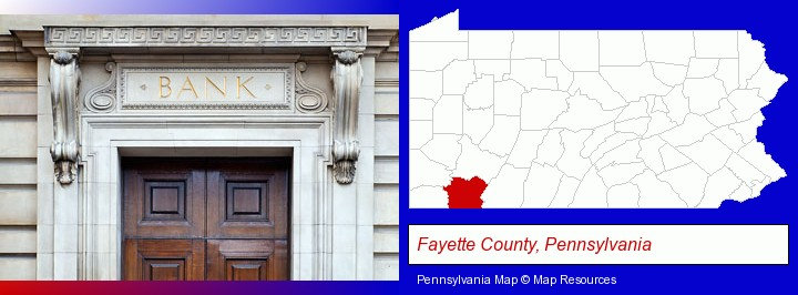 a bank building; Fayette County, Pennsylvania highlighted in red on a map
