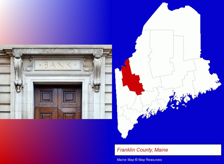 a bank building; Franklin County, Maine highlighted in red on a map