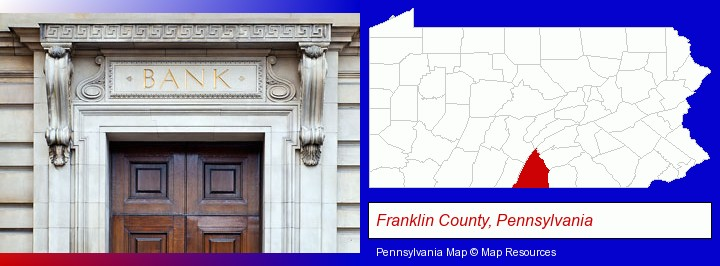 a bank building; Franklin County, Pennsylvania highlighted in red on a map