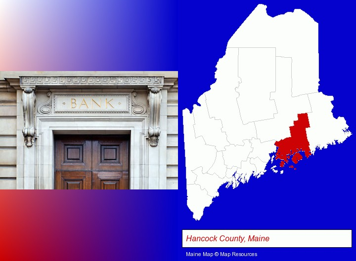 a bank building; Hancock County, Maine highlighted in red on a map