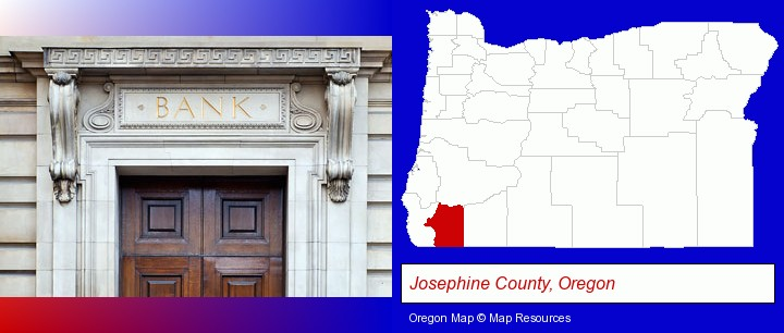 a bank building; Josephine County, Oregon highlighted in red on a map
