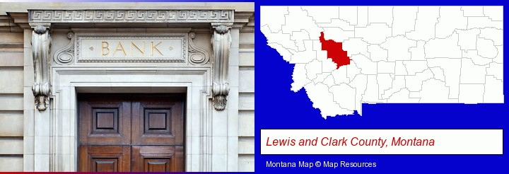 a bank building; Lewis and Clark County, Montana highlighted in red on a map