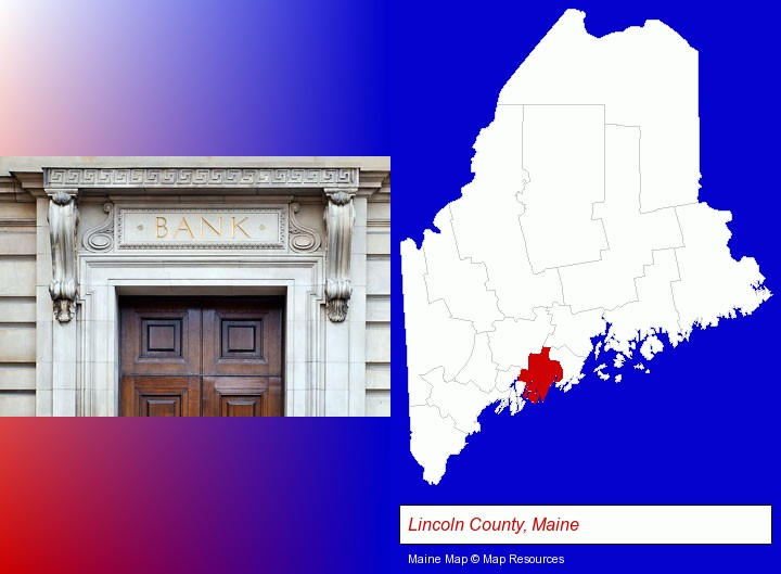 a bank building; Lincoln County, Maine highlighted in red on a map