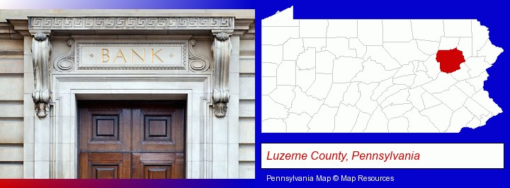 a bank building; Luzerne County, Pennsylvania highlighted in red on a map