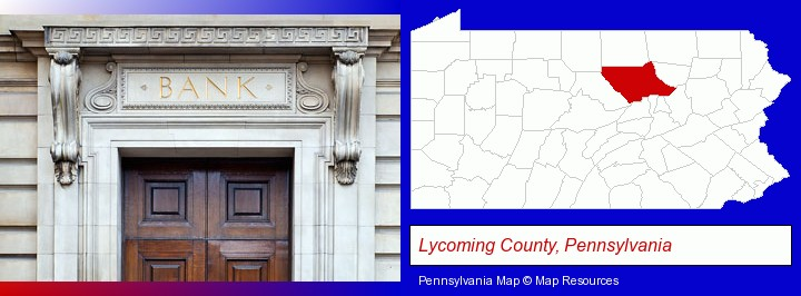 a bank building; Lycoming County, Pennsylvania highlighted in red on a map