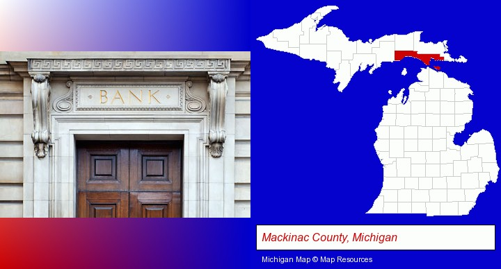 a bank building; Mackinac County, Michigan highlighted in red on a map