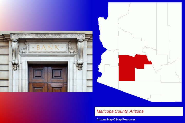 a bank building; Maricopa County, Arizona highlighted in red on a map