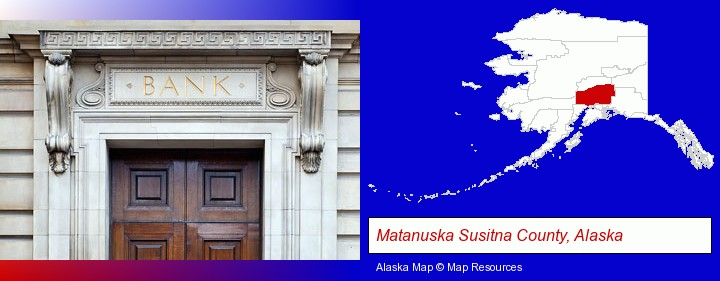 a bank building; Matanuska Susitna County, Alaska highlighted in red on a map