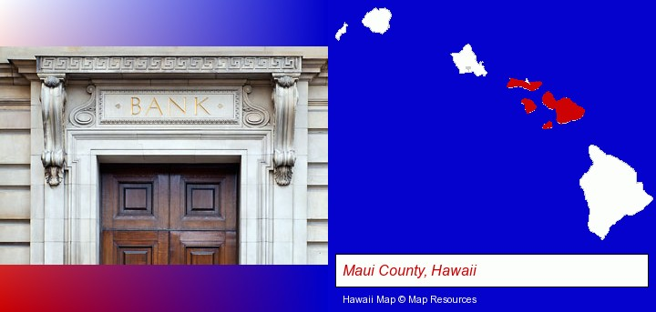a bank building; Maui County, Hawaii highlighted in red on a map