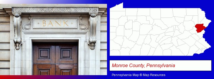 a bank building; Monroe County, Pennsylvania highlighted in red on a map