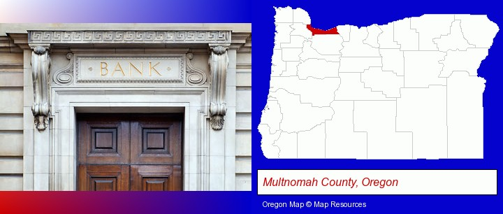 a bank building; Multnomah County, Oregon highlighted in red on a map