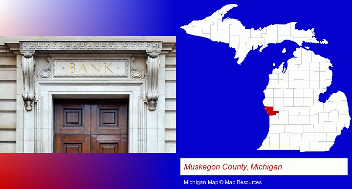 a bank building; Muskegon County, Michigan highlighted in red on a map