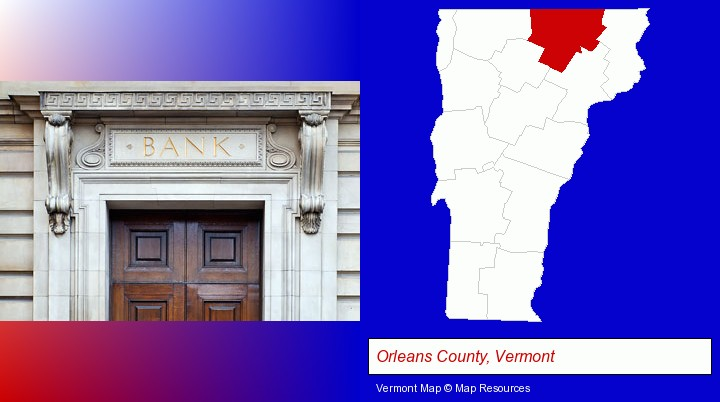 a bank building; Orleans County, Vermont highlighted in red on a map