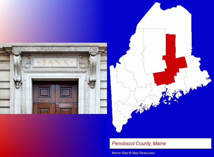 a bank building; Penobscot County, Maine highlighted in red on a map