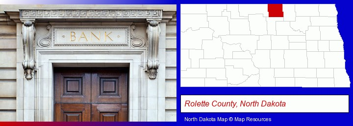 a bank building; Rolette County, North Dakota highlighted in red on a map