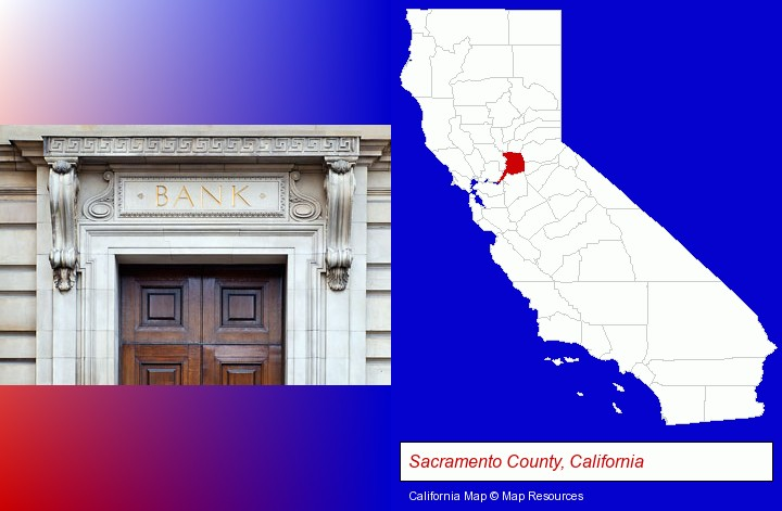 a bank building; Sacramento County, California highlighted in red on a map