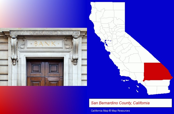 a bank building; San Bernardino County, California highlighted in red on a map