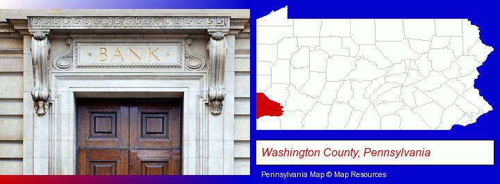 a bank building; Washington County, Pennsylvania highlighted in red on a map