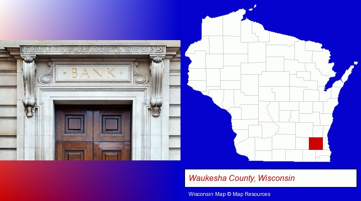 a bank building; Waukesha County, Wisconsin highlighted in red on a map