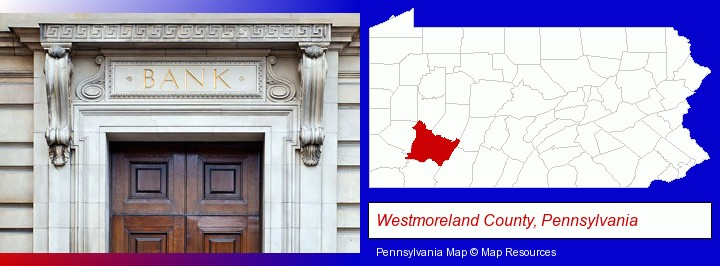 a bank building; Westmoreland County, Pennsylvania highlighted in red on a map