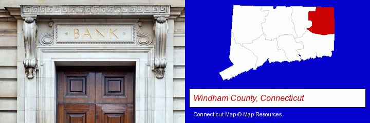 a bank building; Windham County, Connecticut highlighted in red on a map