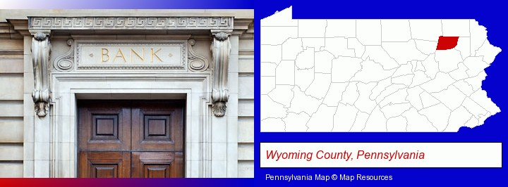 a bank building; Wyoming County, Pennsylvania highlighted in red on a map