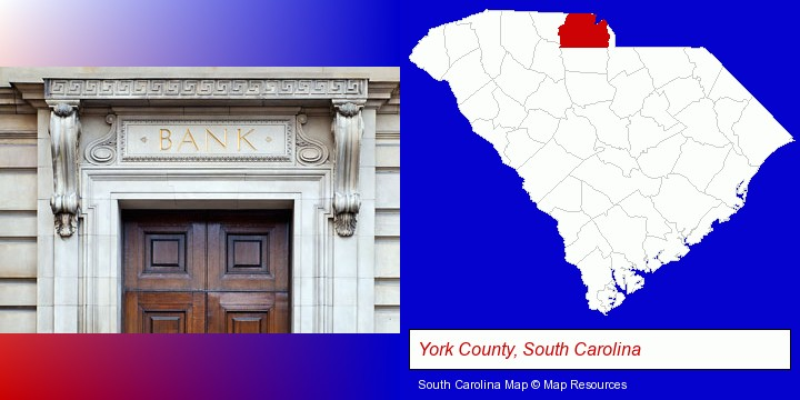 a bank building; York County, South Carolina highlighted in red on a map